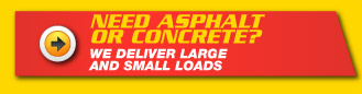 Need Asphalt or Concrete? We deliver large and small loads.