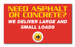 Need Asphalt or Concrete? We deliver large and small loads